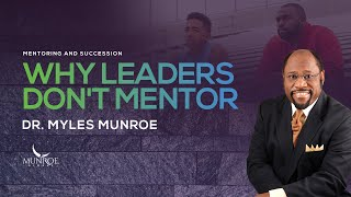 Why Leaders Don't Mentor | Dr. Myles Munroe
