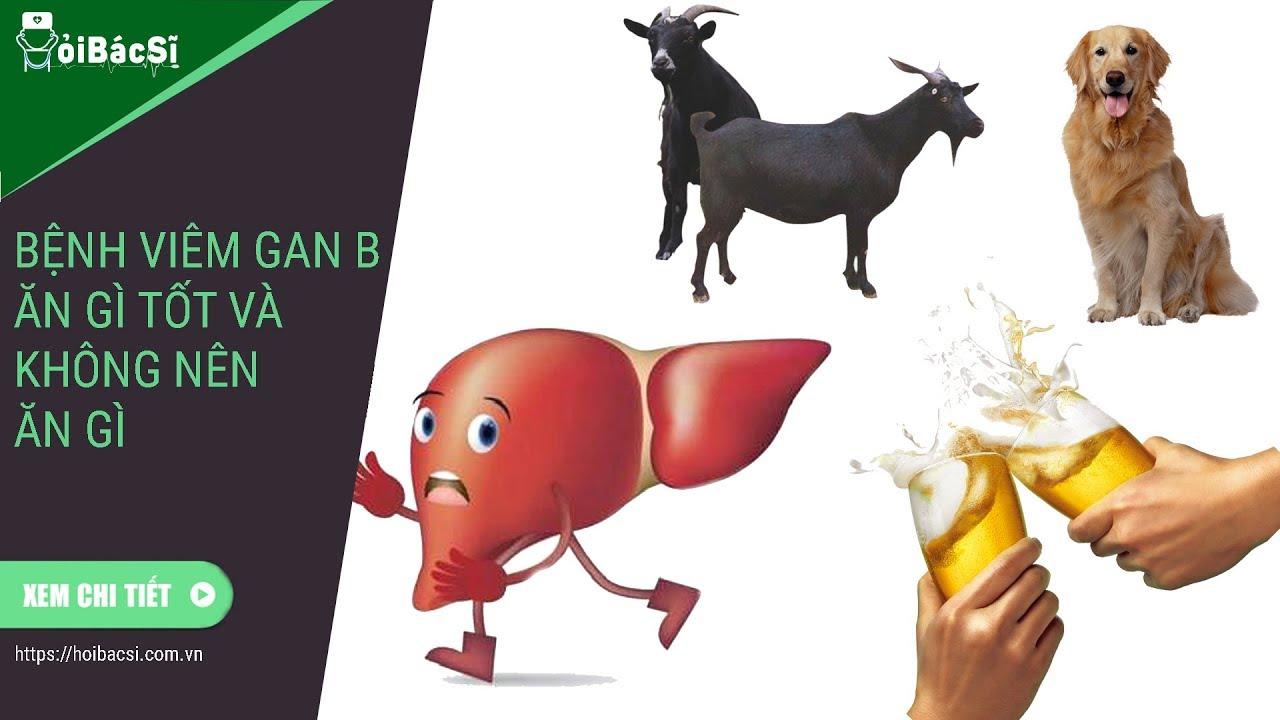 Bệnh viêm gan b ăn gì tốt và nên kiêng ăn gì không tốt cho gan