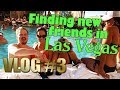 Vlog #3 - Finding new friends in Las Vegas