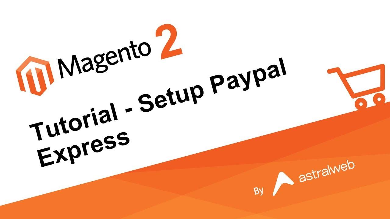 Magento 2 - Tutorial - Setup Paypal Express