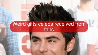 Weird gifts celebs received from fans