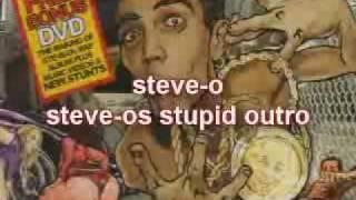 Steve-o       steve-os stupid outro