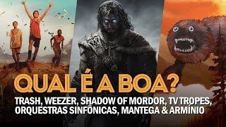 QUAL É A BOA? - Trash, Weezer, Shadow of Mordor, TV Tropes, Orquestras Sinfônicas, Mantega & Armínio