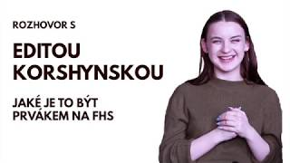 Rozhovor s Editou Korshynskou o tom, jaké je to být prvákem na FHS