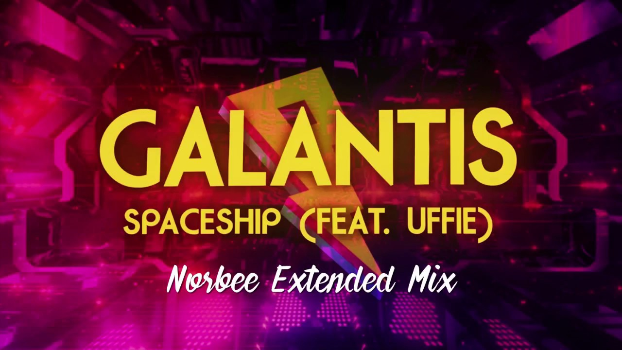 Download Galantis ft. Uffie - Spaceship (Norbee Extended Mix)