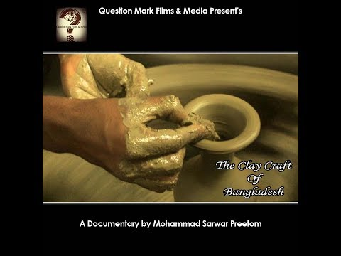 The Clay Craft of Bangladesh -A Documentary film about Pottery Art | By Sarwar Preetom