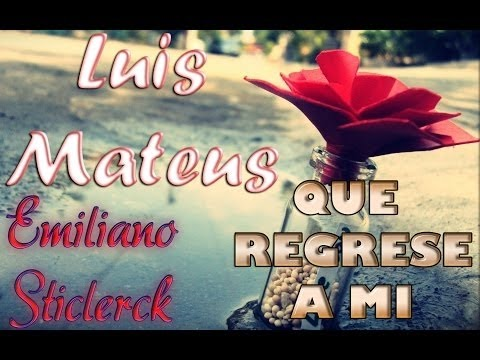 Luis Mateus - Que Regrese A Mi