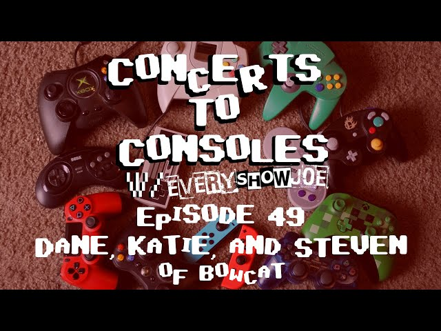 Concerts To Consoles: Episode 49 - Dane, Katie, and Steven of Bowcat