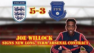 🔥Joe Willock Signs New Long-Term Arsenal Contract | England vs Kosovo, Raheem Sterling Shines