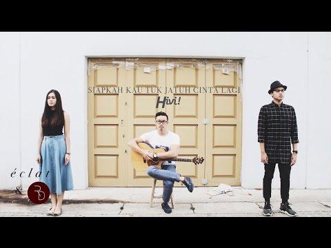 HiVi! - Siapkah Kau Tuk Jatuh Cinta Lagi (eclat & Rama Davis Acoustic Cover)