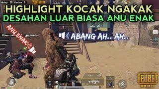 DESAHAN LUAR BIASA ANU ENA !!! HIGHLIGHT KOCAK NGAKAK -PUBG MOBILE INDONESIA