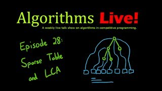 Algorithms Live! Episode 28 - Sparse Tables and LCA