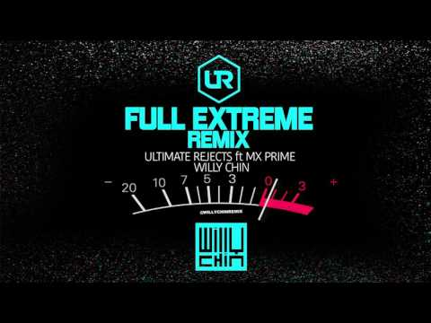 ULTIMATE REJECTS ft MX PRIME - FULL EXTREME [WILLY CHIN REMIX]