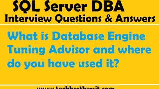 SQL DBA Interview | What is Database Engine Tuning Advisor and where do you have used it