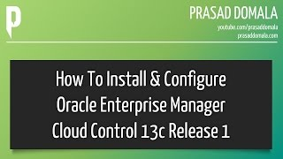 Oracle Enterprise Manager Cloud Control 13c Installation & Configuration