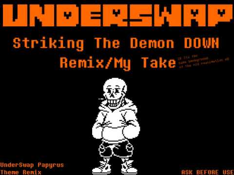 Underswap AU | Striking The Demon DOWN (My Take/Remix) | Ask Before Use | Underswap Papyrus