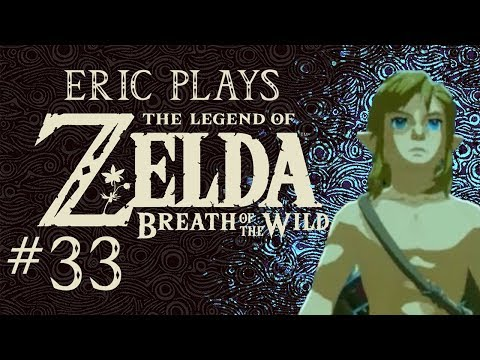 "ERIC PLAYS The Legend of Zelda: Breath of the Wild #33: ""A Stupid Man in a Complex World"""
