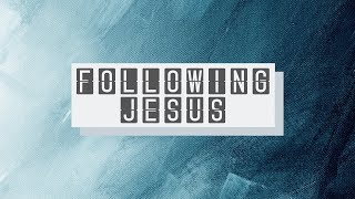 11.17.19 | Following Jesus