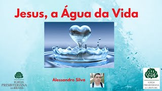 Jesus, a Água da Vida. (Alessandro Silva)