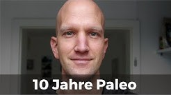 10 Jahre Paleo - Erfahrungsbericht / Langzeitbericht