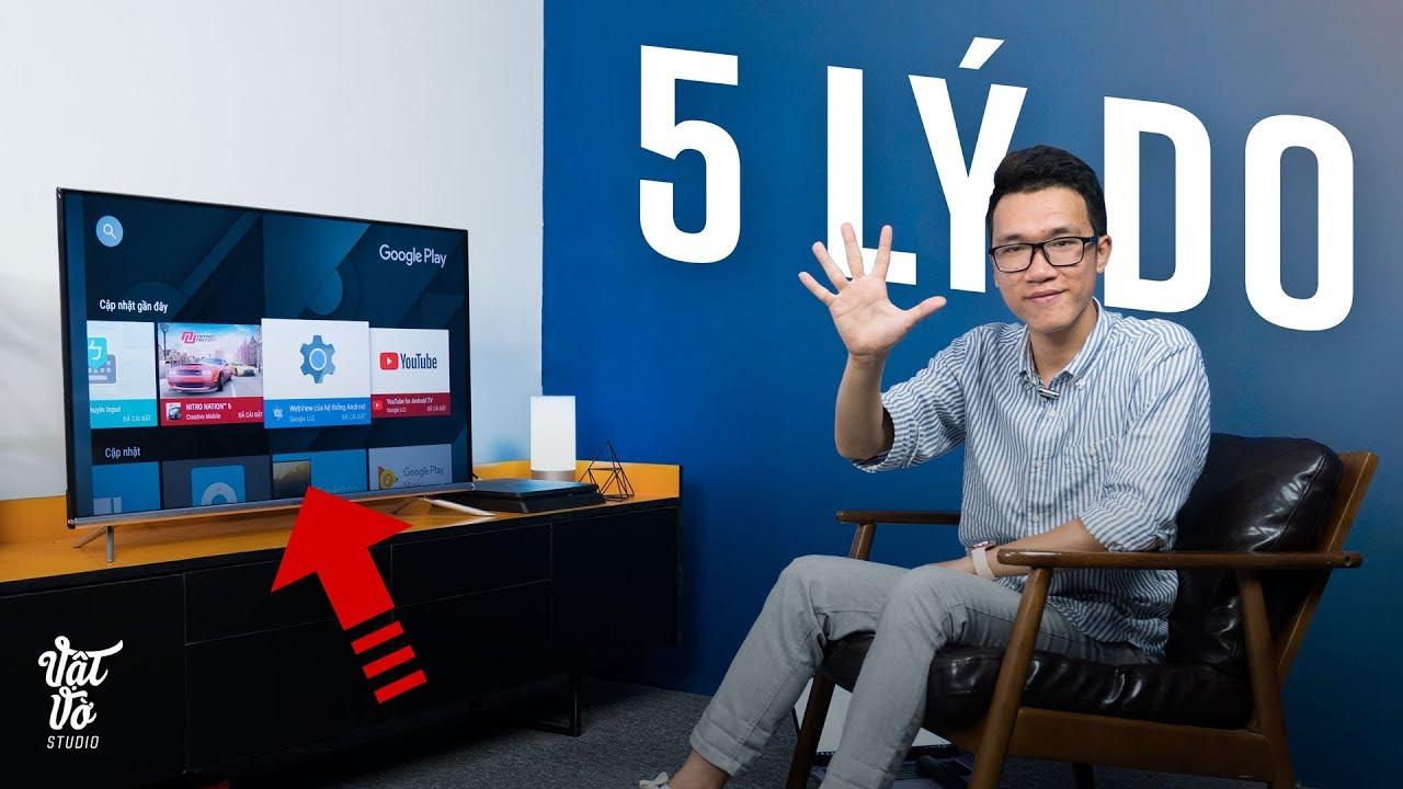 5 lí do bạn nên mua SmartTV chạy Android
