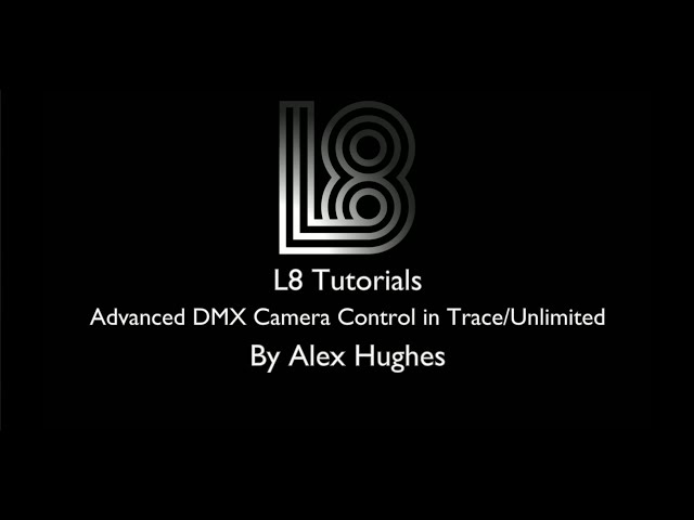 L8 Tips: Advanced DMX Camera Control in Trace/Unlimited