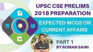 UPSC Prelims 2018 Preparation - Most Expected  MCQ's on Current Affairs By Roman Saini Part 1