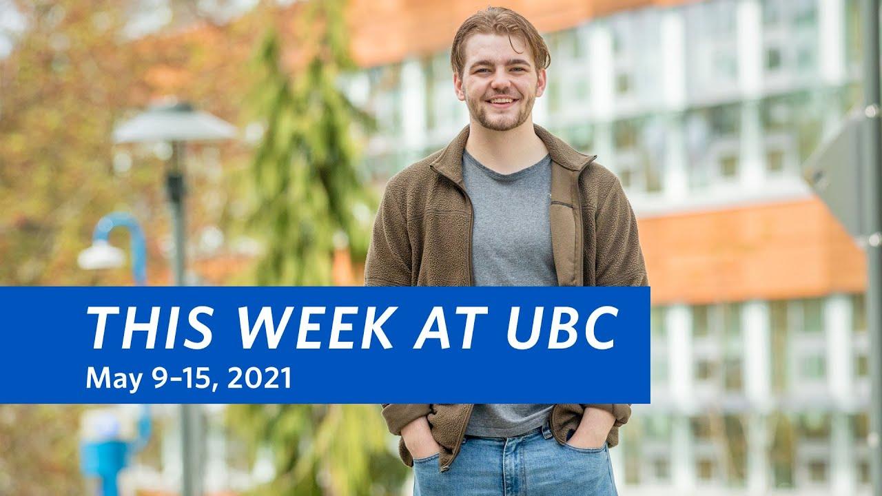 This Week at UBC: May 9–15, 2021