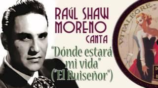 Raúl Shaw Moreno canta DÓNDE ESTARÁ MI VIDA (El Ruiseñor)