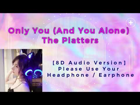 Only You And You Alone  - The Platters 8D [Audio Version]