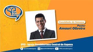 Papo Palavra com Rev. Amauri Oliveira (27/05/2021)