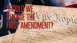 Should we change tнe First Amendment?