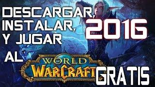 Como Descargar, Instalar Y Jugar Al WORLD Of WARCRAFT | Todas Las Expansiones | Gratis | 2017