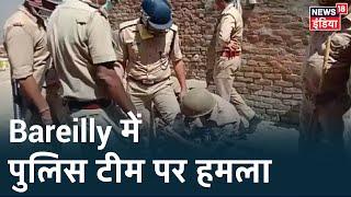 UP के Bareilly में Lockdown का पालन कराने गई पुलिस पर भीड़ ने किया हमला, हमले में IPS अधिकारी घायल
