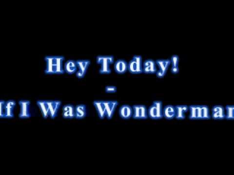 Hey Today! - If I Was Wonderman
