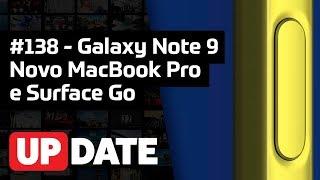 UPDATE #138 - Galaxy Note 9, novo MacBook Pro e Surface Go!