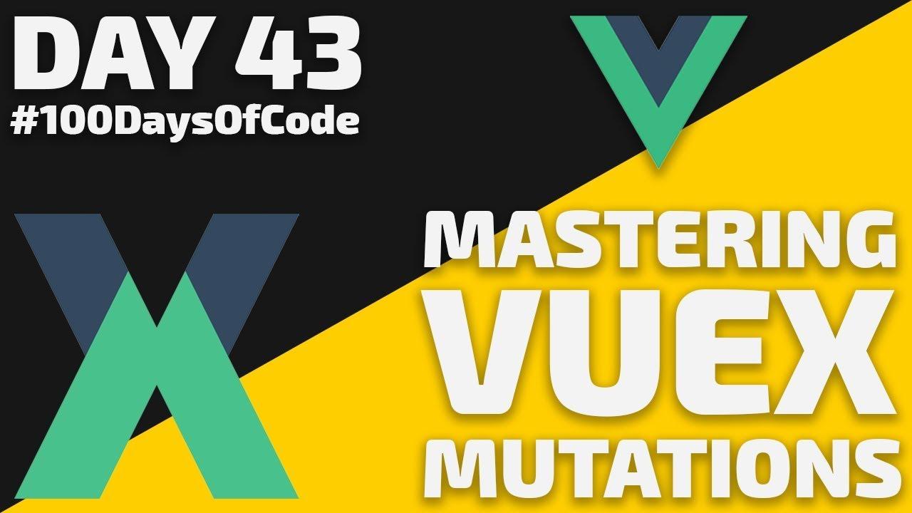 Vuex - Mutations with Vue JS - Day 43 - #100DaysOfCode