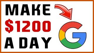 How To Earn $1200 Daily On Google (YES SERIOUSLY)