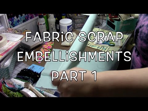 Fabric Scrap Embellishments Part 1