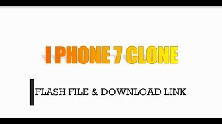 I PHONE 7 CLONE FLASH FILE & DOWNLOAD LINK TESTED