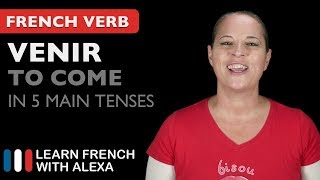 Venir (to come) - 5 Main French Tenses