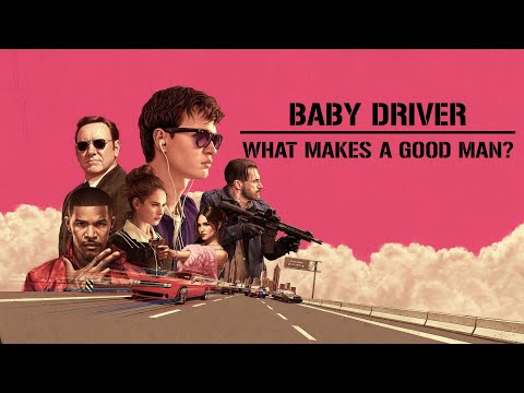 Baby Driver   What Makes A Good Man