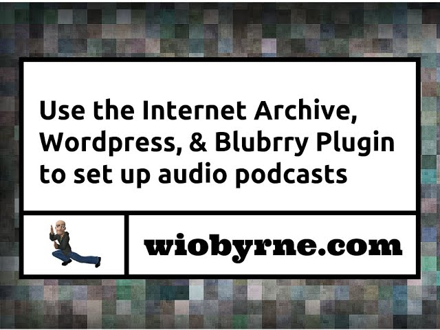 Use the Internet Archive, Wordpress, & Blubrry Plugin to set up audio podcasts