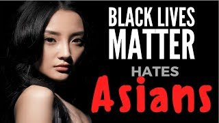 Black Lives Matter Hates Asians