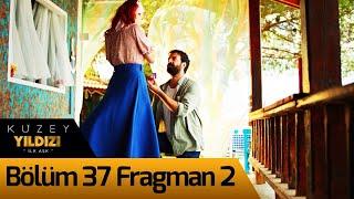 Kuzey Yıldızı İlk Aşk 37. Bölüm 2. Fragman
