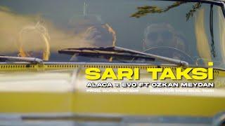 Alaca X Evo ft. Özkan Meydan - Sarı Taksi (Official Video)