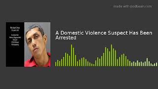 A Domestic Violence Suspect Has Been Arrested