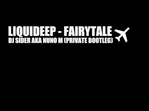 liquideep - fairytale (dj sider aka nuno m private bootleg)