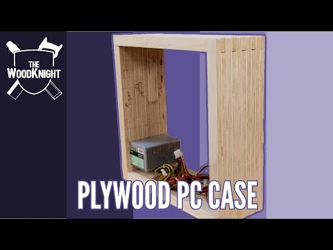 Homemade Plywood PC Case (Part 1)