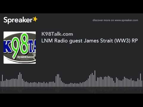 LNM Radio guest James Strait (WW3) RP